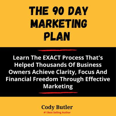 The 90 day Marketing Plan Audiobook, by Cody Butler