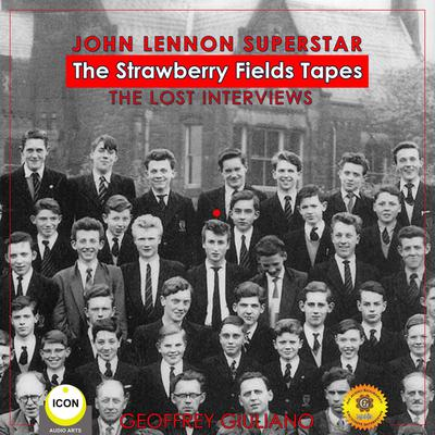 John Lennon Superstar: The Strawberry Fields Tapes: The Lost Interviews Audiobook, by Geoffrey Giuliano