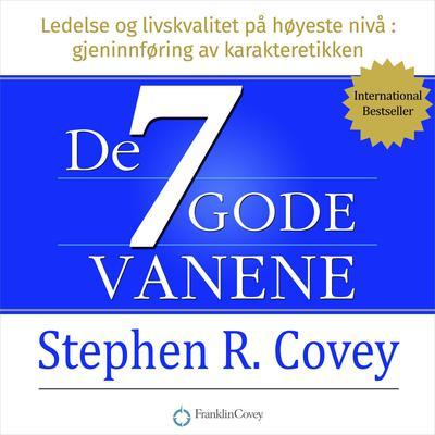 De syv gode vanene. Ledelse og livskvalitet på høyeste nivå Audiobook, by Stephen R. Covey