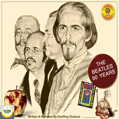The Beatles: 50 Years Audiobook, by Geoffrey Giuliano
