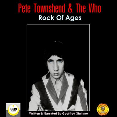 Pete Townshend & The Who: Rock of Ages Audiobook, by Geoffrey Giuliano