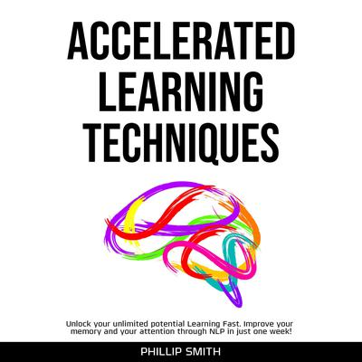 Accelerated Learning Techniques Audiobook, by Phillip Smith