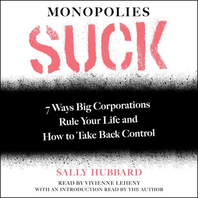 Monopolies Suck: 7 Ways Big Corporations Rule Your Life and How to Take Back Control Audiobook, by Sally Hubbard