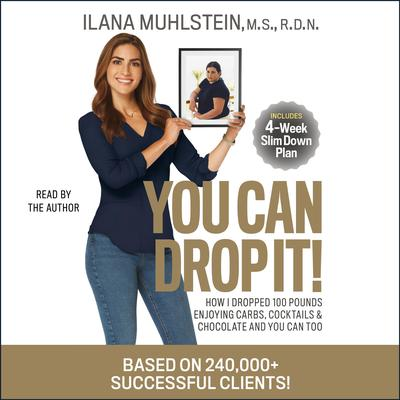 You Can Drop It!: How I Dropped 100 Pounds Enjoying Carbs, Cocktails & Chocolate–and You Can Too! Audiobook, by Ilana Muhlstein