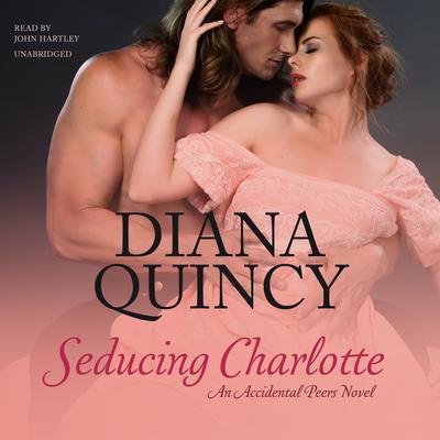Seducing Charlotte: An Accidental Peers Novel Audiobook, by Diana Quincy
