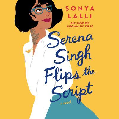Serena Singh Flips the Script Audiobook, by Sonya Lalli