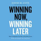 Winning Now, Winning Later: How Companies Can Succeed in the Short Term While Investing for the Long Term Audiobook, by David M. Cote