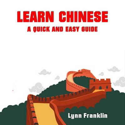 Learn Chinese: A Quick and Easy Guide Audiobook, by Lynn Franklin