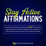 Stay Active Affirmations: Increase Your Motivation to Exercise 2,437 Motivational Daily Affirmations to Develop Healthier Fitness Habits and Feel Inspired to Be Active, Even if You're Never Motivated Audiobook, by The Motivation Club