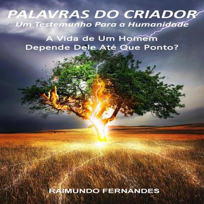 Palavras do Criador: A Vida de um Homem Depende Dele Até Que Ponto? Audiobook, by Raimundo Fernandes