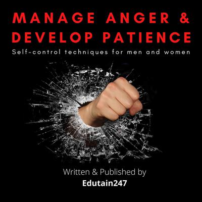 Manage Anger and Develop Patience : Self control techniques for men and women: Self-Control Techniques for Men and Women Audiobook, by