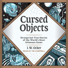 Cursed Objects: Strange but True Stories of the World's Most Infamous Items Audiobook, by J.W. Ocker