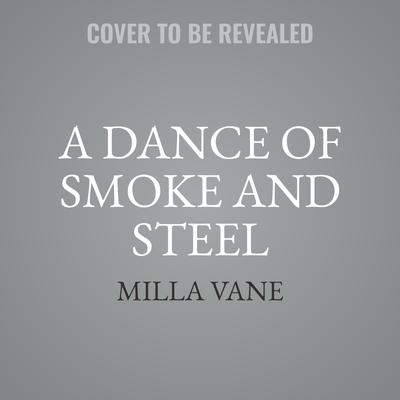 A Dance of Smoke and Steel Audiobook, by Milla Vane