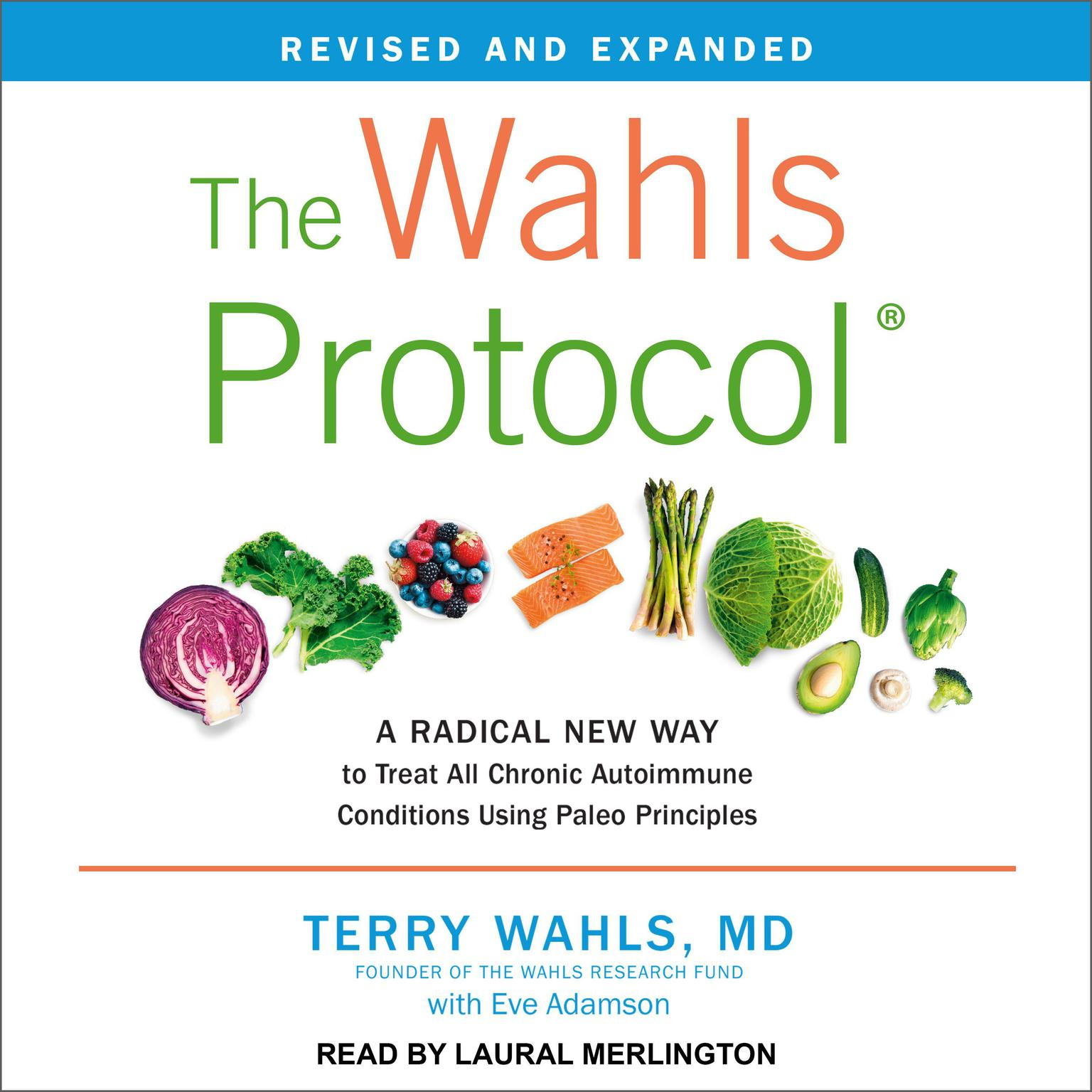 The Wahls Protocol: A Radical New Way to Treat All Chronic Autoimmune Conditions Using Paleo Principles, Revised Edition Audiobook, by Terry Wahls