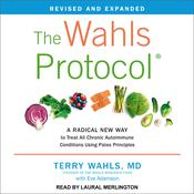 The Wahls Protocol: A Radical New Way to Treat All Chronic Autoimmune Conditions Using Paleo Principles Audiobook, by Terry Wahls