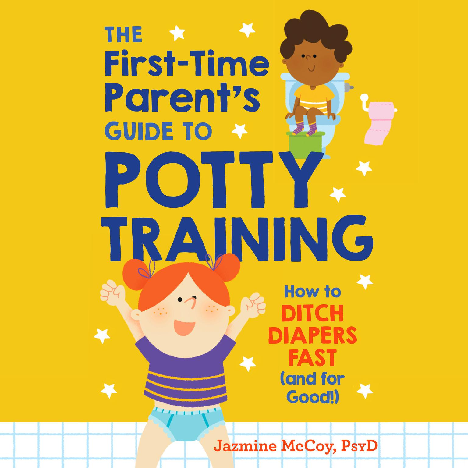 The First-Time Parents Guide to Potty Training: How to Ditch Diapers Fast (And for Good!) Audiobook, by Jazmine McCoy