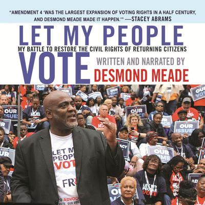 Let My People Vote: My Battle to Restore the Civil Rights of Returning Citizens Audiobook, by Desmond Meade