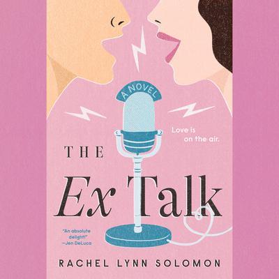 The Ex Talk Audiobook, by Rachel Lynn Solomon