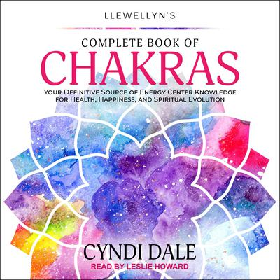 Llewellyns Complete Book of Chakras: Your Definitive Source of Energy Center Knowledge for Health, Happiness, and Spiritual Evolution Audiobook, by Cyndi Dale