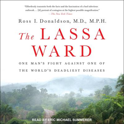 The Lassa Ward: One Mans Fight Against One of the Worlds Deadliest Diseases Audiobook, by Ross I. Donaldson