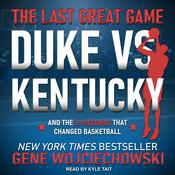 The Last Great Game: Duke vs. Kentucky and the 2.1 Seconds That Changed Basketball Audiobook, by Gene Wojciechowski
