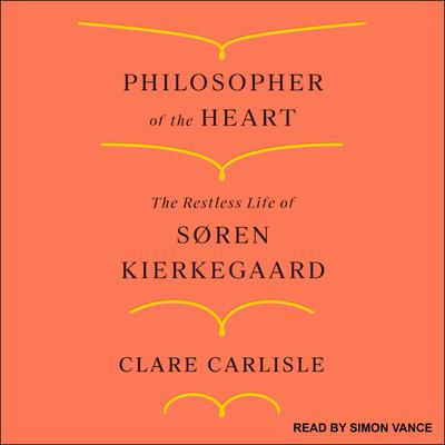 Philosopher of the Heart: The Restless Life of Søren Kierkegaard Audiobook, by