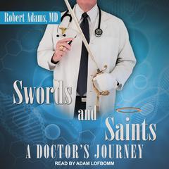 Swords and Saints: A Doctors Journey Audiobook, by Robert Adams