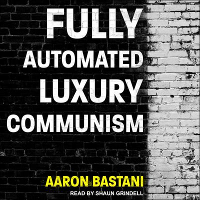 Fully Automated Luxury Communism Audiobook, by