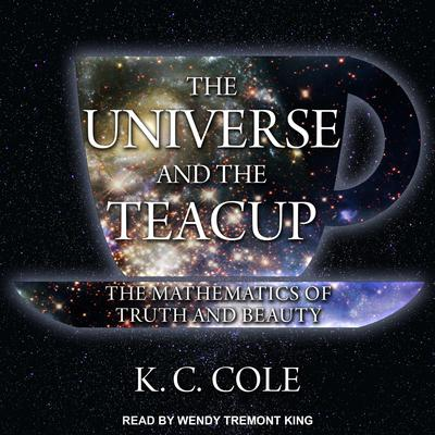 The Universe and the Teacup: The Mathematics of Truth and Beauty Audiobook, by K. C. Cole