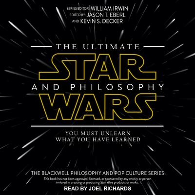 The Ultimate Star Wars and Philosophy: You Must Unlearn What You Have Learned Audiobook, by