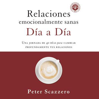 Relaciones emocionalmente sanas - Día a día: Una jornada de 40 días para cambiar profundamente tus relaciones Audiobook, by Peter Scazzero