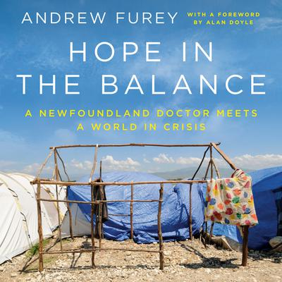 Hope in the Balance: A Newfoundland Doctor Meets a World in Crisis Audiobook, by Andrew Furey