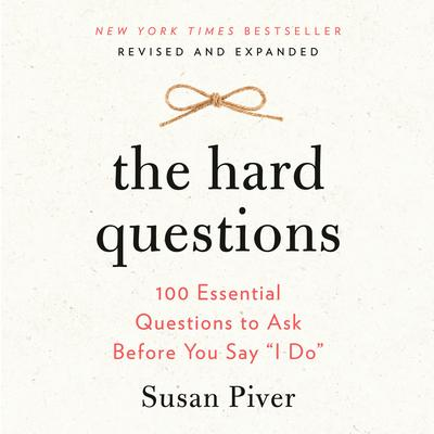 The Hard Questions: 100 Essential Questions to Ask Before You Say 'I Do' Audiobook, by Susan Piver