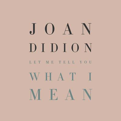 Let Me Tell You What I Mean Audiobook, by Joan Didion