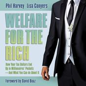 Welfare for the Rich: How Your Tax Dollars End Up in Millionaires' Pockets - And What You Can Do About It Audiobook, by Phil Harvey