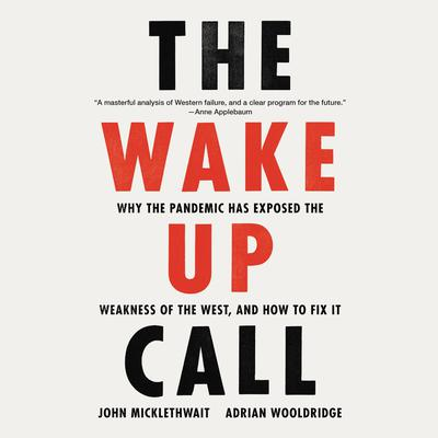 The Wake-Up Call: Why the Pandemic Has Exposed the Weakness of the West, and How to Fix It Audiobook, by John Micklethwait