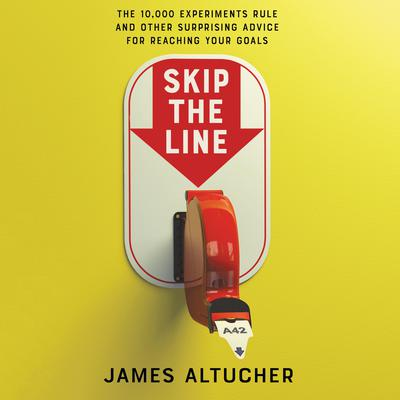 Skip the Line: The 10,000 Experiments Rule and Other Surprising Advice for Reaching Your Goals Audiobook, by