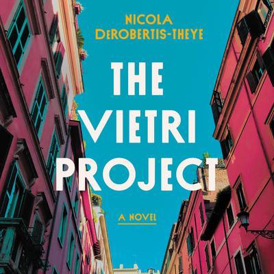 The Vietri Project: A Novel Audiobook, by Nicola DeRobertis-Theye