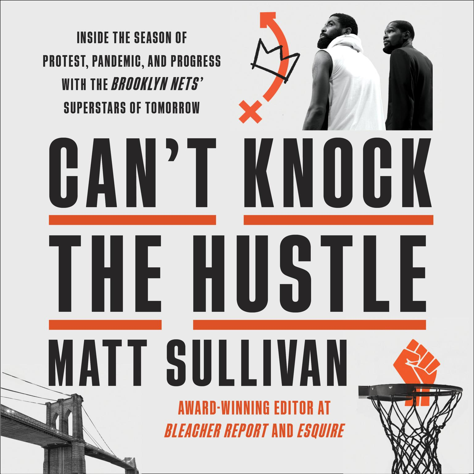 Cant Knock the Hustle: Inside the Season of Protest, Pandemic, and Progress with the Brooklyn Nets Superstars of Tomorrow Audiobook, by Matt Sullivan