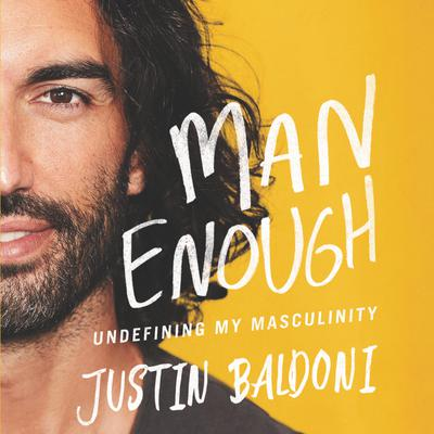 Man Enough: Undefining My Masculinity Audiobook, by Justin Baldoni
