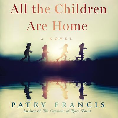 All the Children Are Home: A Novel Audiobook, by