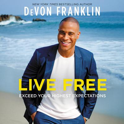 Live Free: Exceed Your Highest Expectations Audiobook, by DeVon Franklin