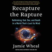 Recapture the Rapture: Rethinking God, Sex, and Death in a World That's Lost Its Mind Audiobook, by Jamie Wheal
