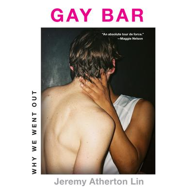 Gay Bar: Why We Went Out Audiobook, by Jeremy Atherton Lin