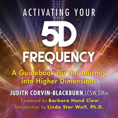 Activating Your 5D Frequency: A Guidebook for the Journey into Higher Dimensions Audiobook, by Judith Corvin-Blackburn