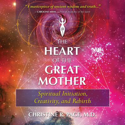 The Heart of the Great Mother: Spiritual Initiation, Creativity, and Rebirth Audiobook, by Christine R. Page