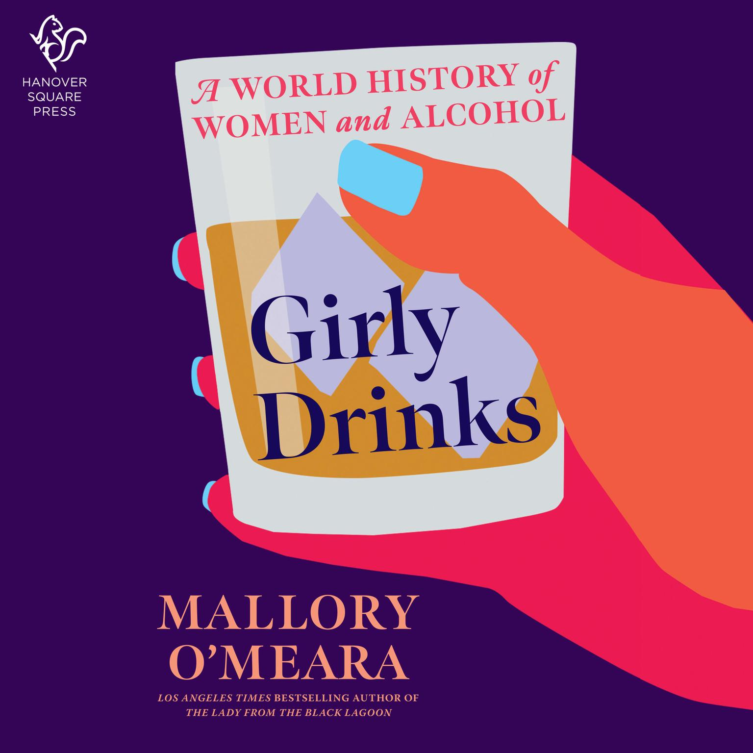 Girly Drinks: A World History of Women and Alcohol Audiobook, by Mallory O'Meara