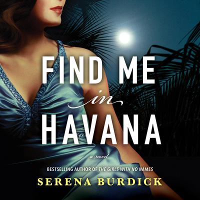 Find Me in Havana: A Novel Audiobook, by Serena Burdick