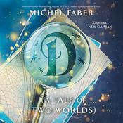 D (A Tale of Two Worlds): A Novel Audiobook, by Michel Faber