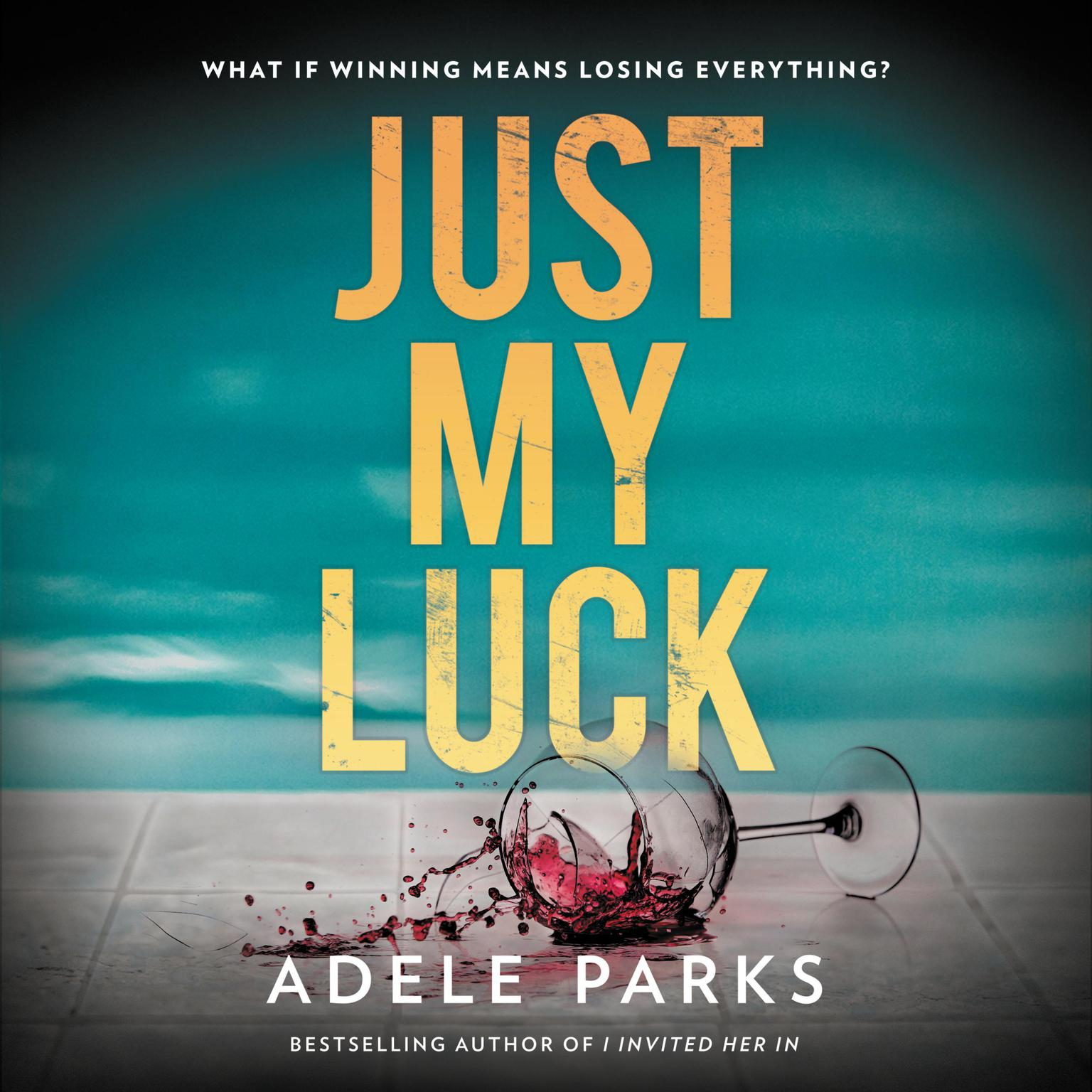 Just My Luck: A Novel Audiobook, by Adele Parks